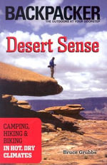 Desert Sense : Camping, Hiking and Biking in Hot, Dry Climates - Bruce Grubbs