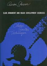 Slur, Ornament, and Reach Development Exercises for Guitar : Supplement I - Aaron Shearer
