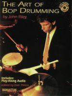 The Art of Bop Drumming : Book & CD [With CD] - John Riley