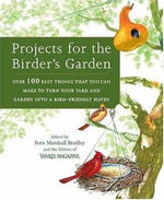 Projects for the Birder's Garden : Over 100 Easy Things That You Can Make to Turn Your Yard and Garden Into a Bird-Friendly Haven