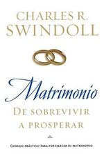 Matrimonio : de Sobrevivir A Prosperar / Marriage : From Surviving to Thriving :  de Sobrevivir A Prosperar / Marriage : From Surviving to Thriving - Charles R. Swindoll