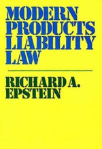 Modern Products Liability Law : Cartels, Politics, and Social Welfare - Richard A. Epstein