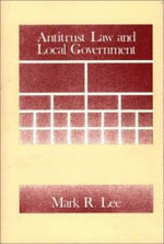 Antitrust Law and Local Government - Mark R. Lee