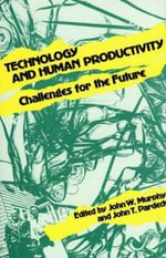 Technology and Human Productivity : Challenges for the Future - John W. Murphy