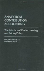 Analytical Contribution Accounting : The Interface of Cost Accounting and Pricing Policy - Walter Georges