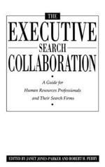 The Executive Search Collaboration : A Guide for Human Resources Professionals and Their Search Firms - Janet Jones-Parker