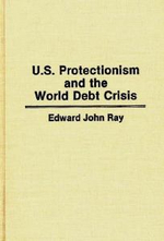 United States Protectionism and the World Debt Crisis : Alternative to the Bomb - Edward John Ray
