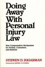 Doing Away with Personal Injury Law : New Compensation Mechanisms for Victims, Consumers and Business - Stephen D. Sugarman
