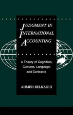 Judgement in International Accounting : A Theory of Cognition, Cultures, Language, and Contracts - Ahmed Riahi-Belkaoui