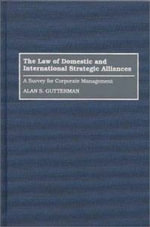 The Law of Domestic and International Strategic Alliances : A Survey for Corporate Management - Alan S. Gutterman