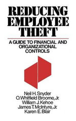 Reducing Employee Theft : A Guide to Financial and Organizational Controls - Neil H. Snyder