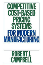 Competitive Cost-based Pricing Systems for Modern Manufacturing : Builders - Robert Campbell