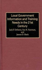 Local Government Information and Training Needs in the 21st Century : Interpreting Local Autonomy - Jack DeSario