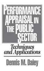 Performance Appraisal in the Public Sector : Techniques and Applications : Techniques and Applications - Dennis M. Daley