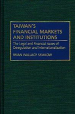 Taiwan's Financial Markets and Institutions : The Legal and Financial Issues of Deregulation and Internationalization - Brian Wallace Semkow