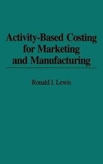 Activity-based Costing for Marketing and Manufacturing - Ronald J. Lewis