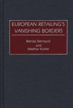 European Retailing's Vanishing Borders :  The Geography of Shopping by the Author of Why We... - Brenda Sternquist