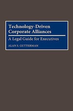 Technology-driven Corporate Alliances : A Legal Guide for Executives - Alan S. Gutterman