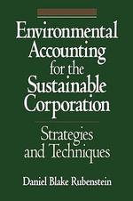 Environmental Accounting for the Sustainable Corporation : Strategies and Techniques - Daniel Blake Rubenstein