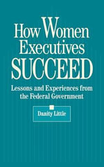 How Women Executives Succeed : Lessons and Experiences from the Federal Government - Danity Little
