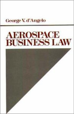 Aerospace Business Law : The Untold Story of Change in Aviation Since 9/11 ... - George V. D'Angelo