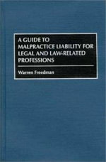A Guide to Malpractice Liability for Legal and Law-related Professions - Warren Freedman