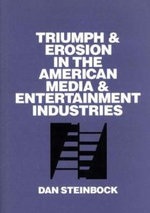 Triumph and Erosion in the American Media and Entertainment Industries : The Case of a Protected High-technology Industry - Dan Steinbock