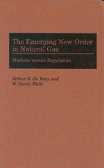The Emerging New Order in Natural Gas Markets Versus Regulation : Markets Versus Regulation - Arthur S.De Vany