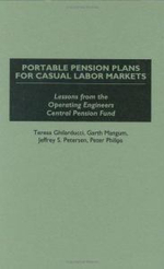 Portable Pension Plans for Casual Labor Markets : Lessons from the Operating Engineers Central Pension Fund - Teresa Ghilarducci