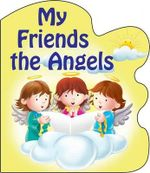 My Friends the Angels - Catholic Book Publishing Co