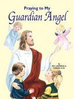 Praying to My Guardian Angel - Lawrence Lovasik