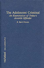 The Adolescent Criminal : Examination of Today's Juvenile Offender - Ronald B. Flowers