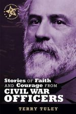 Stories of Faith & Courage from Civil War Officers : Battlefields & Blessings - Terry Tuley