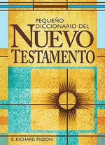 Pequeno Diccionario del Nuevo Testamento : Spanish Bible Dictionary - Richard Pigeon