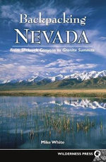 Backpacking Nevada : From Slickrock Canyons to Granite Summits - Mike White