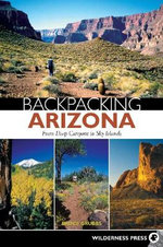 Backpacking Arizona : From Deep Canyons to Sky Islands - Bruce Grubbs