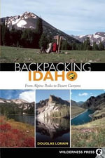 Backpacking Idaho : From Alpine Peaks to Desert Canyons - Doug Lorain