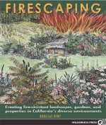 Firescaping : Creating Fire-Resistant Landscapes, Gardens, and Properties in California's Diverse Environments - Douglas Kent