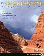 Joy of Backpacking : Your Complete Guide to Attaining Pure Happiness in the Outdoors - Brian Beffort