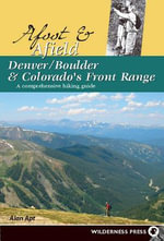 Afoot and Afield : Denver/Boulder and Colorado's Front Range: A Comprehensive Hiking Guide - Alan Apt