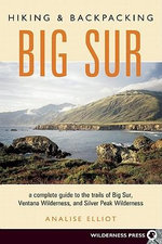 Hiking and Backpacking Big Sur : A Complete Guide to Trails of Big Sur, Ventana Wilderness, and Silver Peak Wilderness - Analise Elliot Heid
