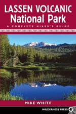 Lassen Volcanic National Park : A Complete Hiker's Guide - Mike White
