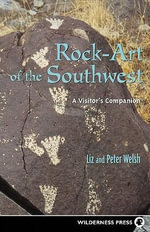 Rock-Art of the Southwest : A Visitor's Companion - Liz Welsh