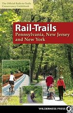 Rail-Trails Pennsylvania, New Jersey, and New York : WILDERNESS PRESS - Rails-to-Trails-Conservancy