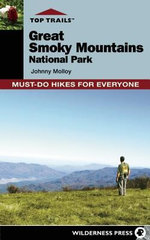 Top Trails: Great Smoky Mountains National Park : Must-Do Hikes for Everyone - Johnny Molloy