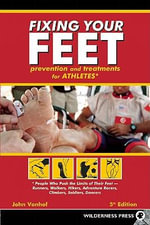 Fixing Your Feet : Prevention and Treatments for Athletes - John Vonhof