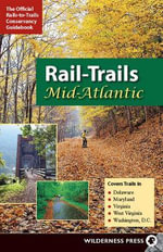 Rail-Trails Mid-Atlantic : Delaware, Maryland, Virginia, Washington DC and West Virginia - Rails-to-Trails-Conservancy