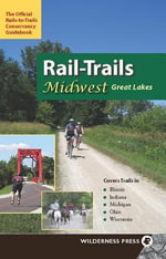 Rail-Trails Midwest Great Lakes : Illinois, Indiana, Michigan, Ohio and Wisconsin - Rails-to-Trails-Conservancy