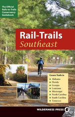 Rail-Trails Southeast : Alabama, Florida, Georgia, Louisiana, Mississippi, North and South Carolina, Tennessee - Rails-to-Trails-Conservancy