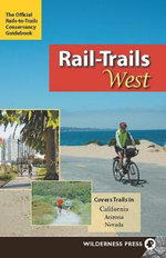 Rail-Trails West : California, Arizona, and Nevada - Rails-to-Trails-Conservancy